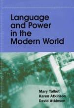 Language and Power in the Modern World (with Karen Atkinson and David Atkinson) (Edinburgh University Press/University of Alabama Press, 2003) - mary talbot