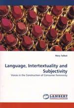 Language, Intertextualtiy and Subjectivity: Voices in the Construction of Consumer Femininity (Lambert Academic, 2010) mary talbot
