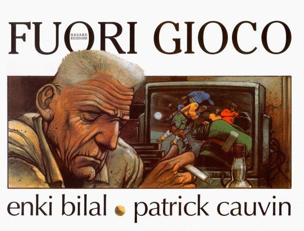 """""""Fuorigioco, un libro scritto da Patrick Cauvin ed illustrato da Enki Bilal,"""
