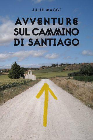"""Copertina del libro  """"Avventure sul cammini di Santiago"""", di Julie Maggi"""