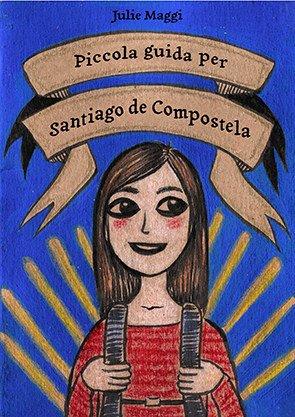 "Copertina del libro: ""Piccola guida per Santiago di Compostela"", di Julie Maggi"