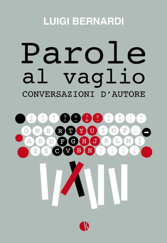 "copertina di ""Parole al vaglio, conversazioni d'autore"""" Luigi Bernardi, ed. kappalab"
