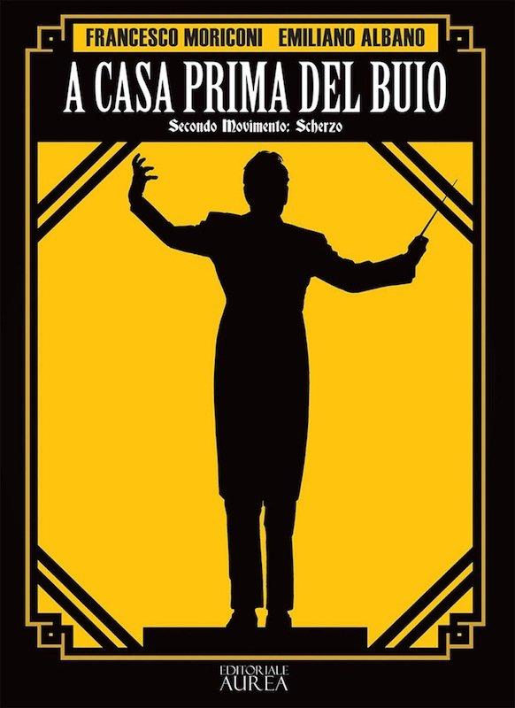 Copertina del graphic novel A CASA PRIMA DEL BUIO Secondo Movimento: Scherzo ( Editoriale Aurea) di Francesco Moriconi ed Emiliano Albano