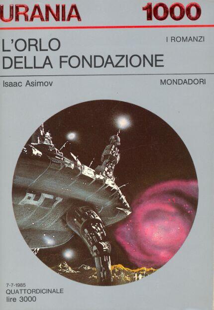 URANIA 1000: L'ORLO DELLA FONDAZIONE -  FOUNDATION'S EDGE (1982) DI ISAAC ASIMOV Copertina di Karel Thole