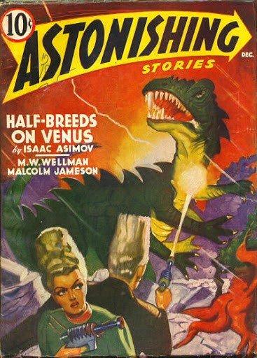 """Il Dicembre del 1940 vide su ASTONISHING di Frederik Pohl il suo nome per la prima volta in copertina col racconto """"Half Breed of Venus"""": e il suo, naturalmente, era Isaac Asimov."""