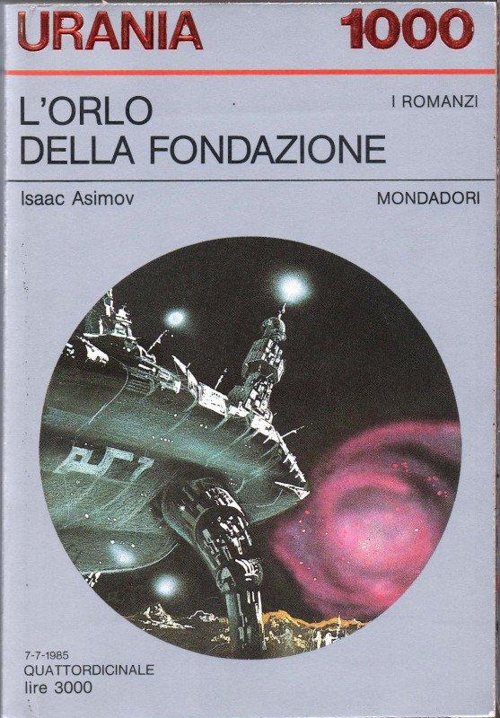 L'orlo della Fondazione (Foundation's Edge, 1982), Urania n. 1000, 1985;
