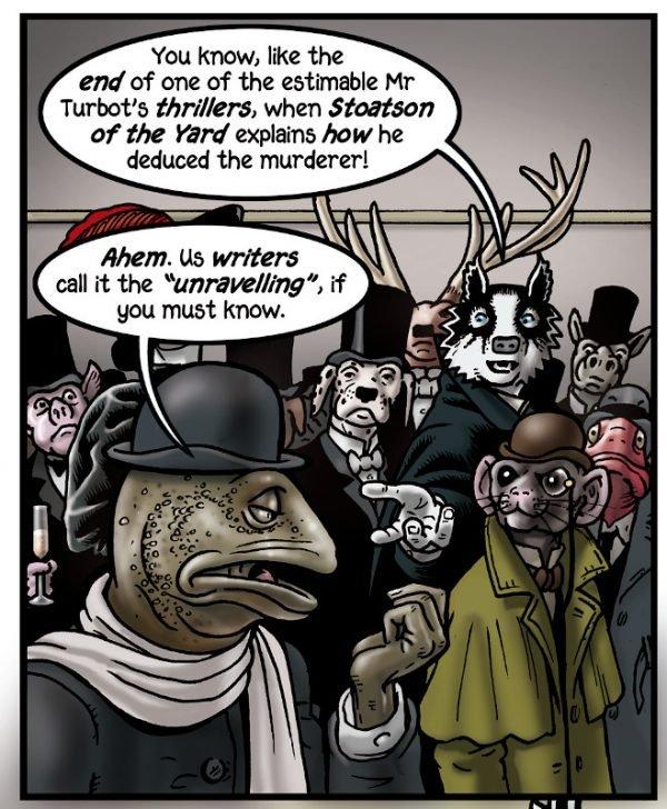 """Grandville Force Majeure: """"... come il finale di uno dei thriller di Mr Turbot quando Stoatson del Yard spiega come ha dedotto chi fosse l'assassino."""": Un finale un tempo comune ai romanzi polizieschi, in cui il detective spiega tutto ai sospetti riuniti, che di solito termina con una rivelazione e lo sconforto del colpevole, come nella maggior parte delle storie di Poirot di Agatha Christie."""