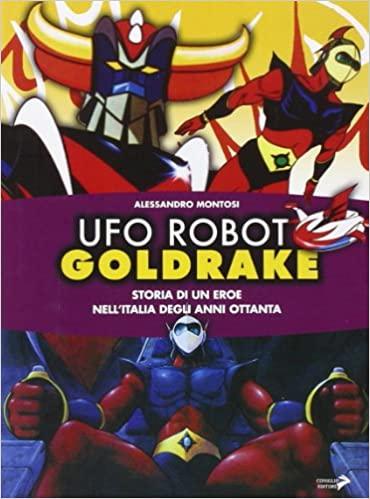 Copertina del libro Ufo Robot Goldrake - Storia di un eroe nell'Italia degli anni '80 (2007, Coniglio Editore)