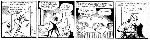 Golden Age: su una serie popolarissima come SUPERMAN si poteva  leggere di un malvagio gestore di orfanotrofio che frusta un bambino e poi tenta di bruciarlo vivo,